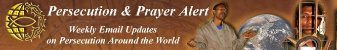 Persecution & Prayer Alert